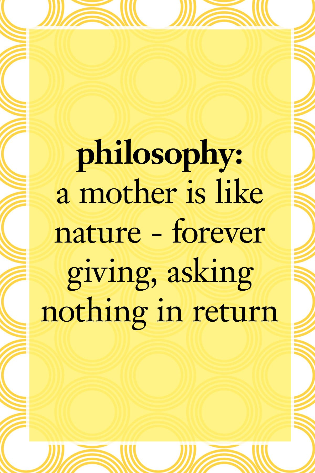 Philosophy A Mother Is Like Nature Forever Giving Asking Nothing In Return Mom Mothersday Welovemoms Mommy Quotes Philosophy Quotes Funny Words