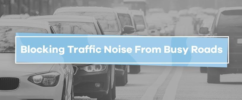 Blocking Traffic Noise From Busy Roads - From honking cars