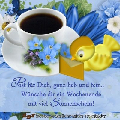 Grüße Zum Morgen Zum Tag Grüße Zum Wochenende Schönes