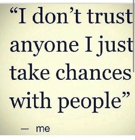 I Don't Trust Anyone, I Just Take Chances With People