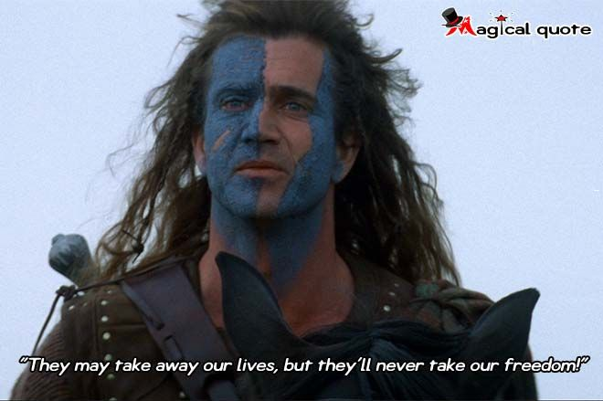 They May Take Away Our Lives But They Ll Never Take Our Freedom Magicalquote Braveheart Life Old Shows