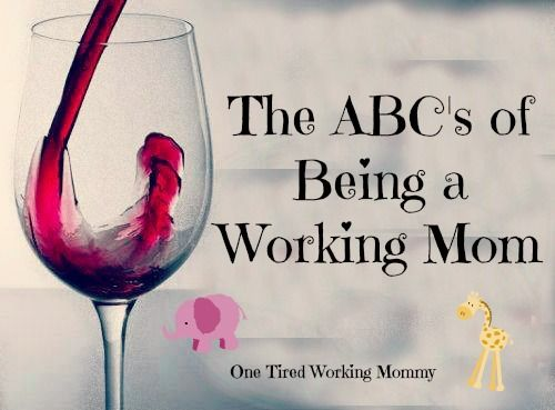 The ABC's of Being a Working Mom | Working mom quotes