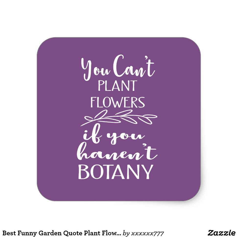 Best Funny Garden Quote Plant Flowers Botany Square Sticker Zazzle Com In 2020 Gardening Quotes Funny Garden Quotes Garden Quotes Signs
