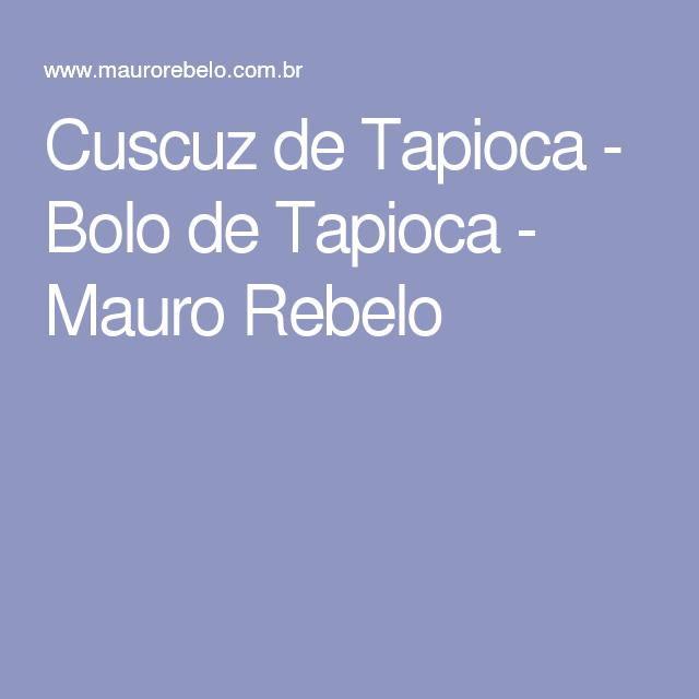 Cuscuz de Tapioca - Bolo de Tapioca - Mauro Rebelo