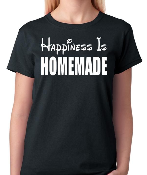 c4ec712bdfc Inspirational Quote T-Shirt - Happiness Is Homemade