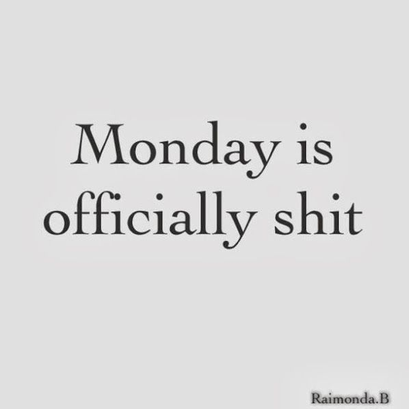 #Monday is officially shit