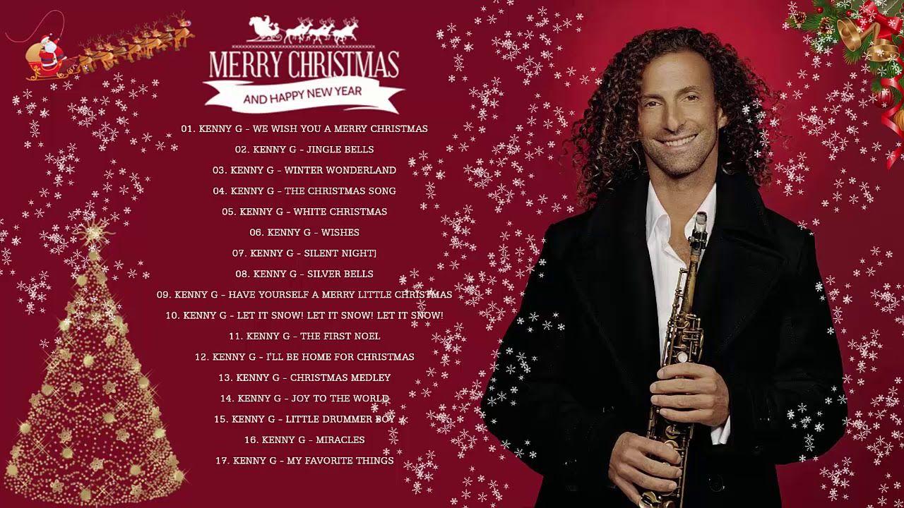 Kenny G Christmas Album Best Christmas Songs Of Kenny G Top Christmas Songs Ever Youtube In 2020 Best Christmas Songs Kenny G Christmas Songs Playlist