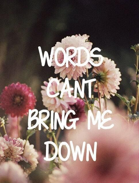 Words Cant Bring Me Down Q U O T E S Beautiful Words Words