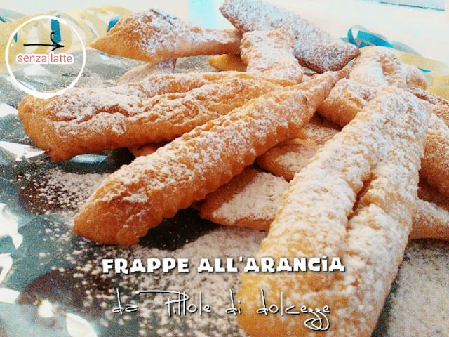 Pillole di dolcezze: Frappe (o chiacchiere) all'arancia (senza lattosio...