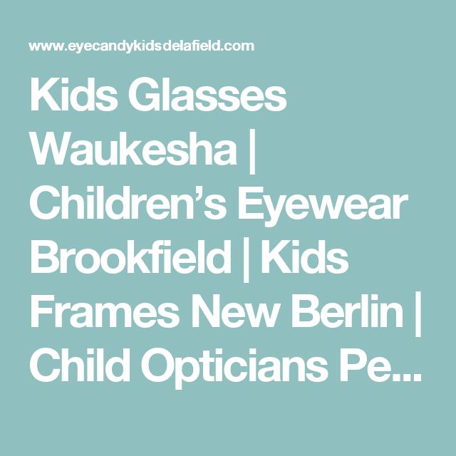 1551827d79 Kids Glasses Waukesha