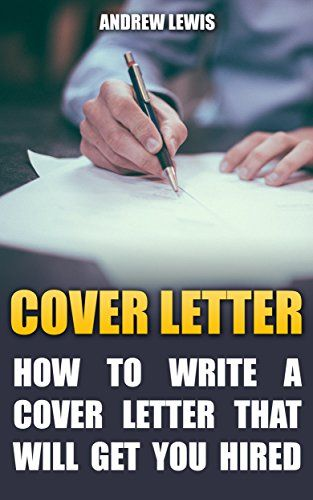 Cover Letter How to Write a Cover Letter that Will Get You Hired - cover letters that stand out