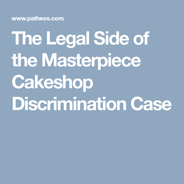 The Legal Side of the Masterpiece Cakeshop Discrimination Case