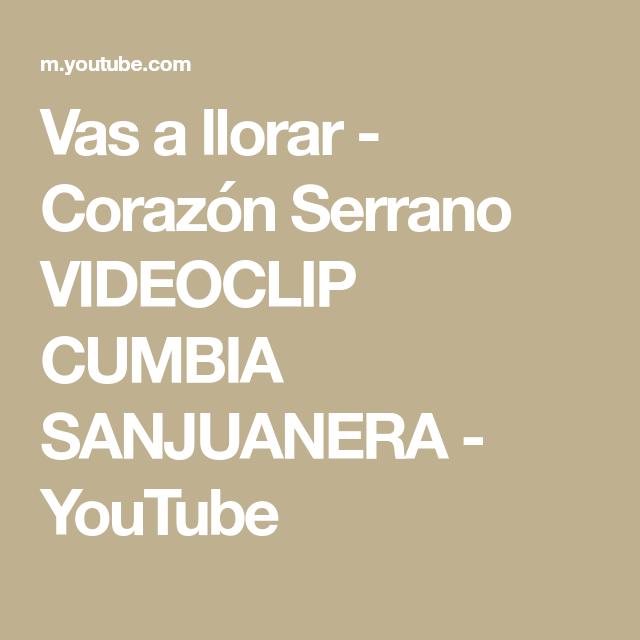Vas A Llorar Corazon Serrano Videoclip Cumbia Sanjuanera Youtube Videoclip Cumbia Llorar