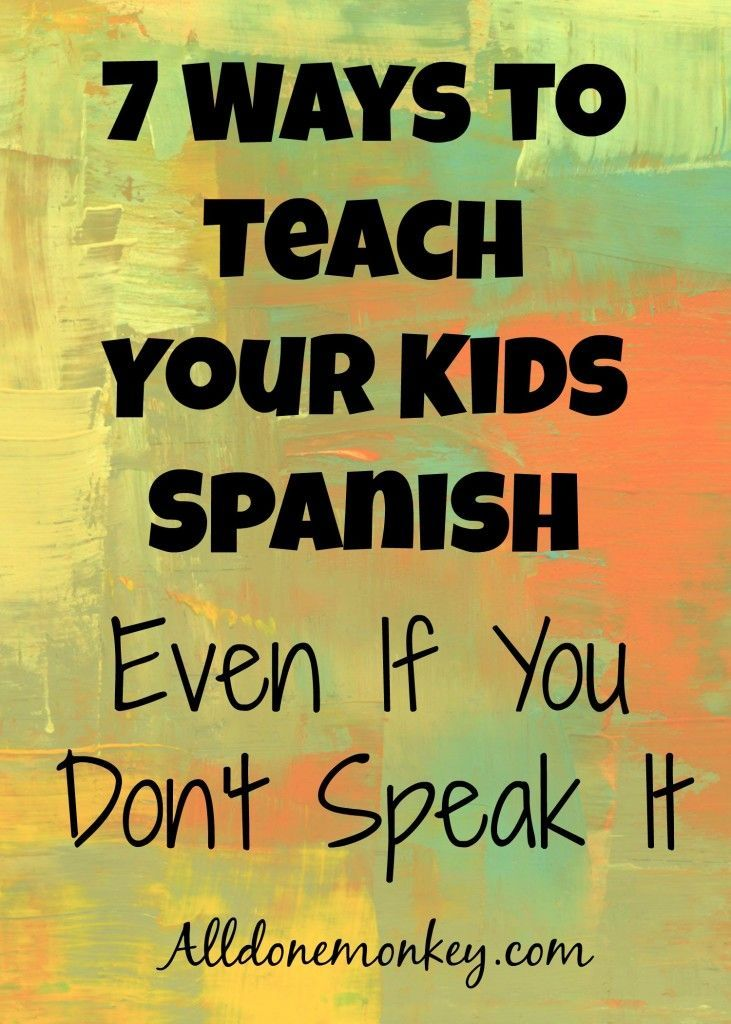 7 Ways to Teach Your Kids Spanish Even If You Don\'t Speak It