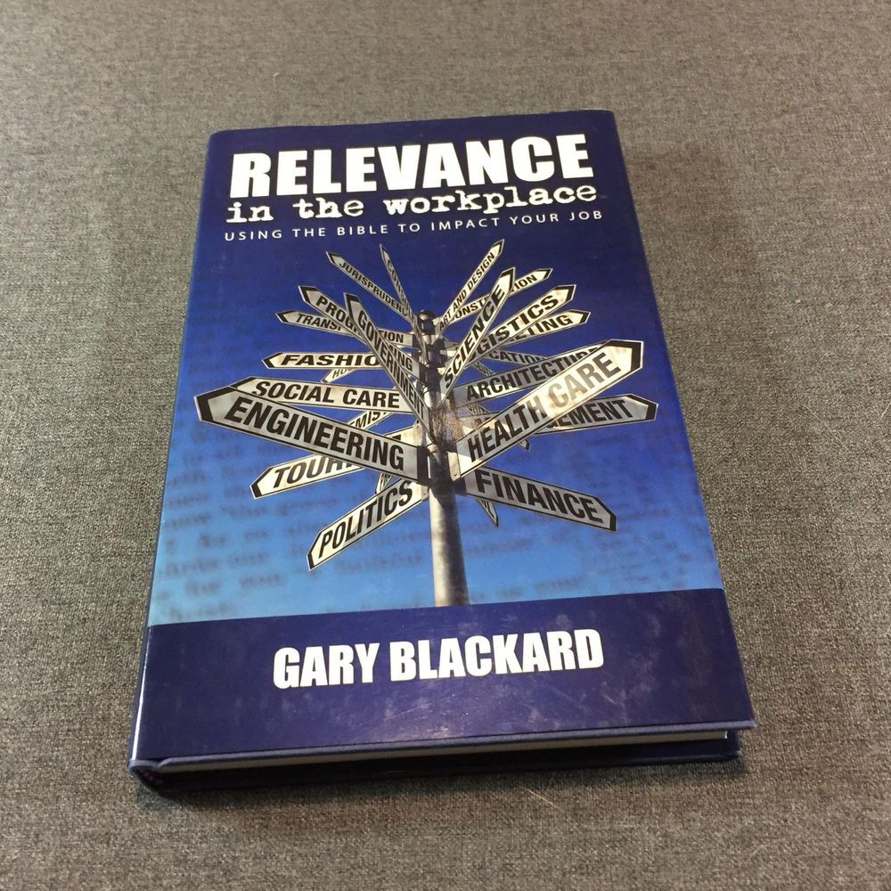 Relevance In The Workplace Using The Bible To Impact Your Job By Gary Blackard Bible Earth School