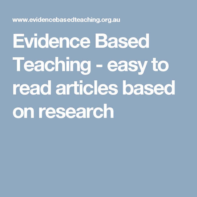 Evidence Based Teaching (Australian site) - easy to read articles based on research