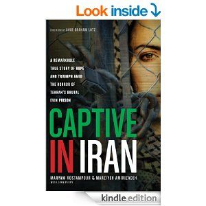 Captive In Iran A Remarkable True Story Of Hope And Triumph Amid The Horror Of Tehran S Brutal Evin Prison Kindle Editio Evin Prison True Stories Good Books