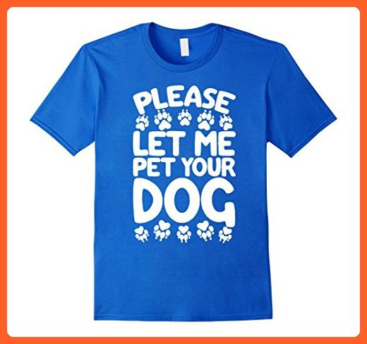 Mens please let me pet your dog cute puppy dogs father t-shirts Small Royal Blue - Animal shirts (*Partner-Link)