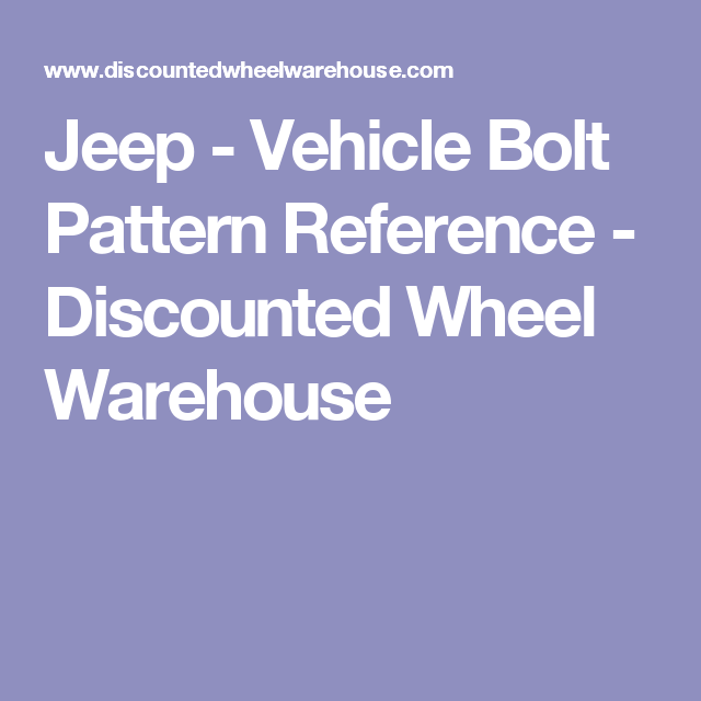 Jeep Vehicle Bolt Pattern Reference Discounted Wheel Warehouse Jeep Cars Bolt Pattern Wheel Warehouse