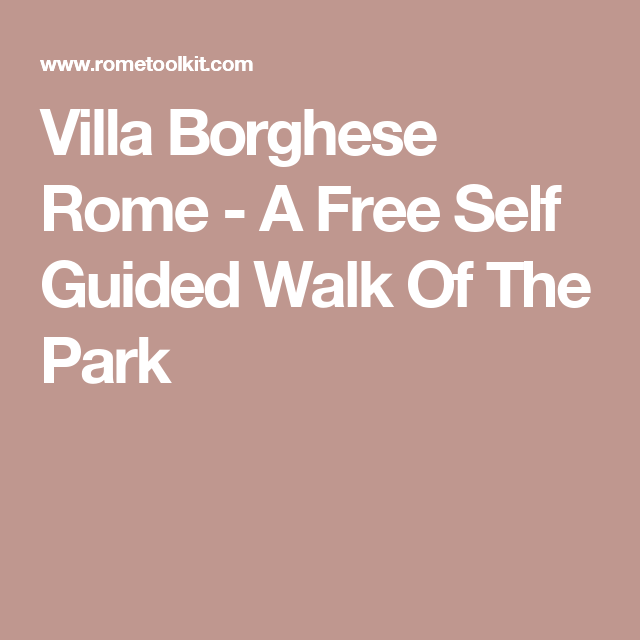Villa Borghese Rome - A Free Self Guided Walk Of The Park