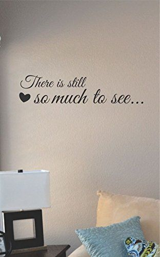 there is still so much to see Vinyl Wall Art Decal Sticker JS Artworks http://www.amazon.com/dp/B00NQ7Q5IU/ref=cm_sw_r_pi_dp_l3Cjub0WS7YMF