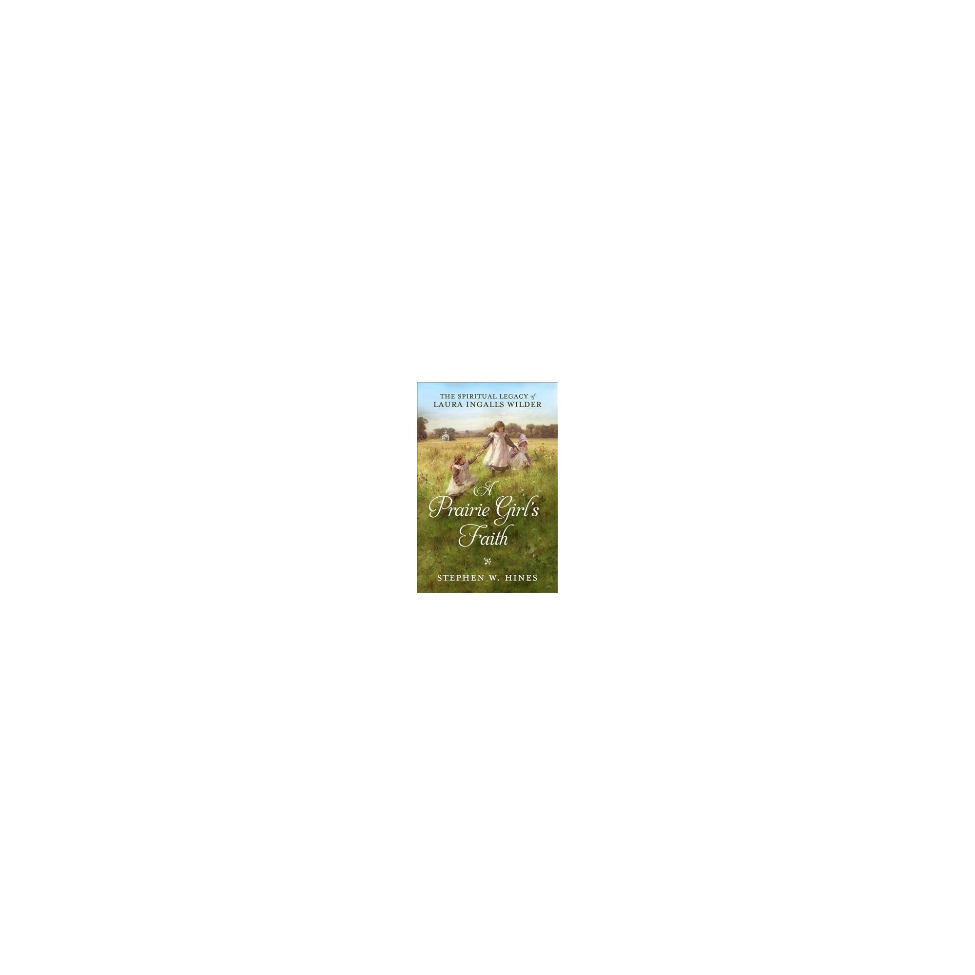 Prairie Girl\'s Faith : The Spiritual Legacy of Laura Ingalls Wilder ...