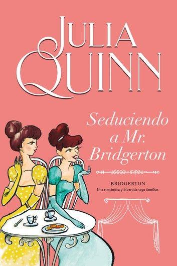 Seduciendo a Mr. Bridgerton (Bridgerton 4) ebook by Julia ...