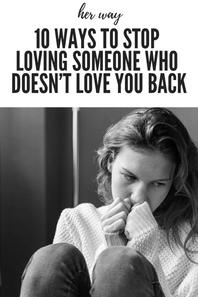 10 Ways To Stop Loving Someone Who Doesn't Love You Back