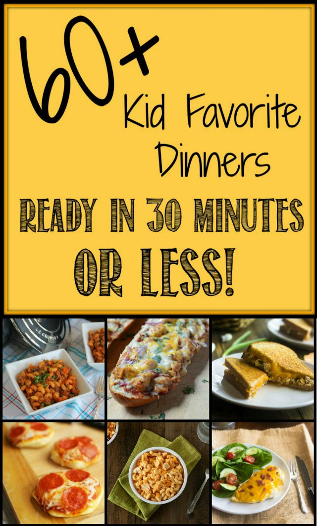 60 Kid Favorite Dinners Ready In 30 Minutes Or Less Dinner