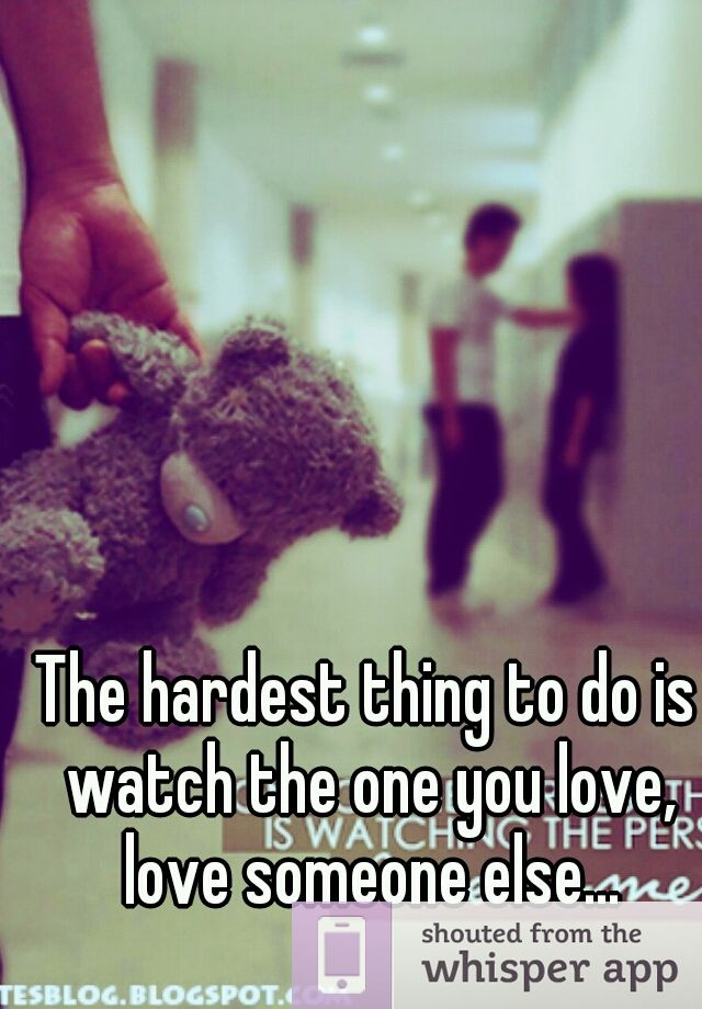 Watching Someone You Love Love Someone Else Quotes : watching, someone, quotes, Hardest, Thing, Watch, Love,, Someone, Else..., Whisper, Loving, Someone,, Quotes