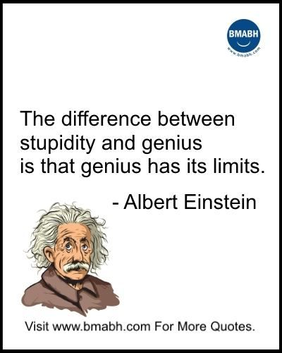 Witty Funny Quotes By Famous People With Images from www.bmabh.com- The difference between stupidity and genius is that genius has its limits.  Follow us for more awesome quotes: https://www.pinterest.com/bmabh/, https://www.facebook.com/bmabh