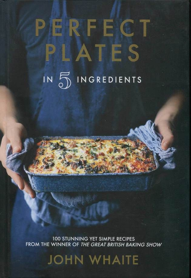 Cookbook Review Perfect Plates In 5 Ingredients By John Whaite