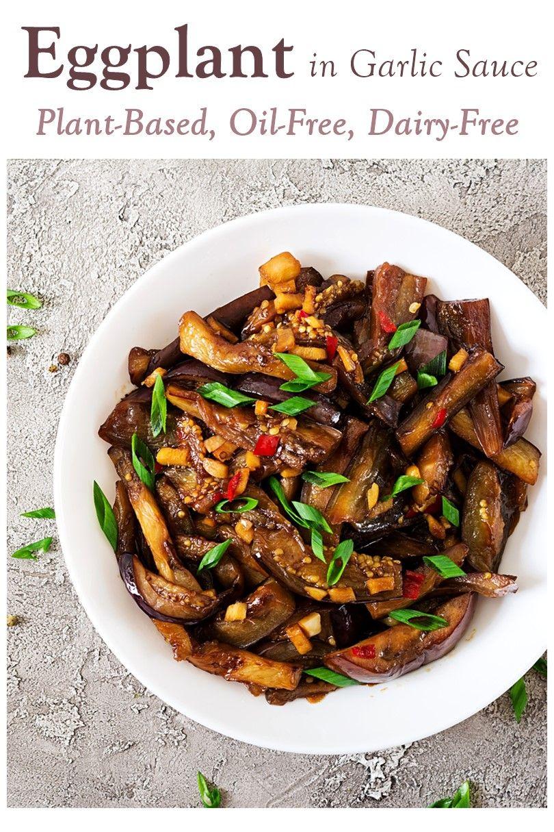 Eggplant In Garlic Sauce Recipe Plant Based Oil Free Recipe In 2020 Vegan Recipes Plant Based Gluten Free Asian Recipes Eggplant Dishes
