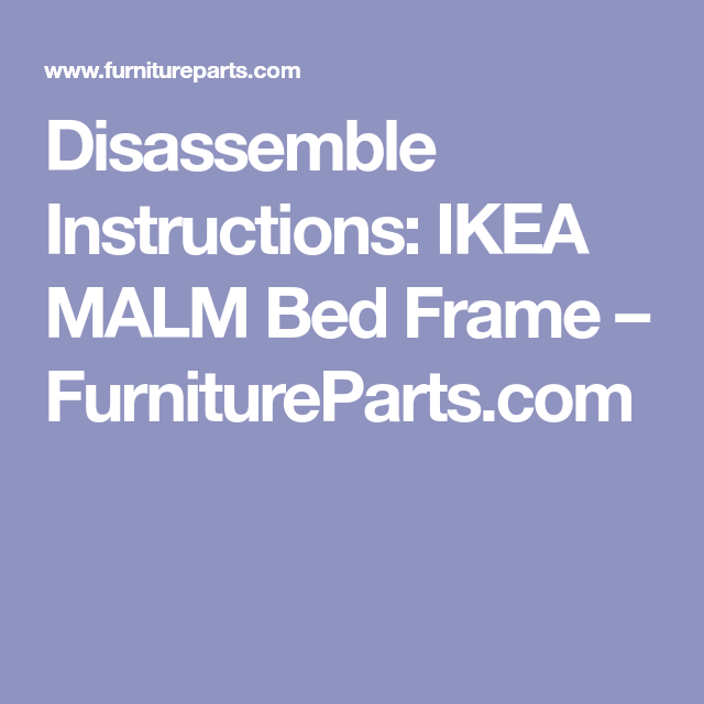 Disassemble Instructions Ikea Malm Bed Frame Malm Bed Ikea