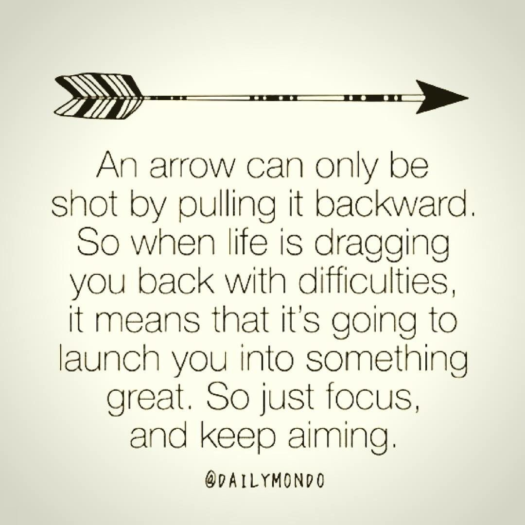 An Arrow Can Only Be Shot By Pulling It Backward Quotes To Live