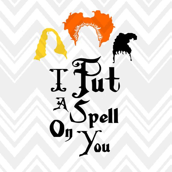 I Put A Spell On You Hocus Pocus Sanderson Sisters By