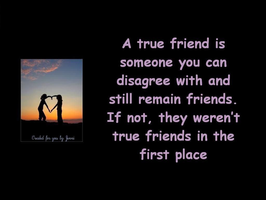 A True Friend Is Someone You Can Disagree With And Still Remain