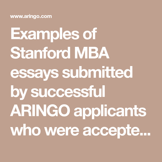 Example Of Stanford Mba Essay Submitted By Successful Aringo Applicant Who Were Accepted To Graduate School Busi In 2020 Examples Sample For