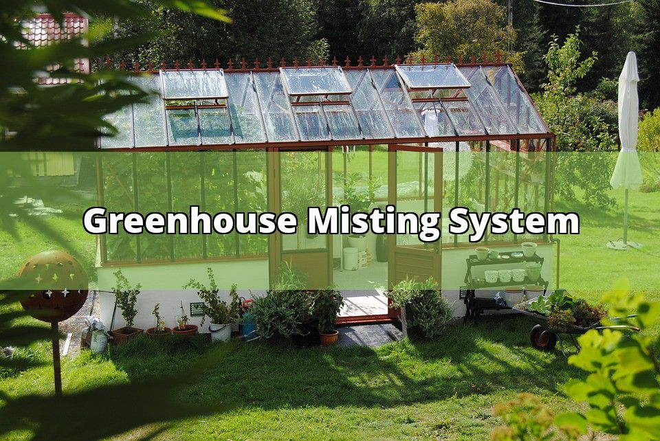 Greenhouse misting system greenhouses have most
