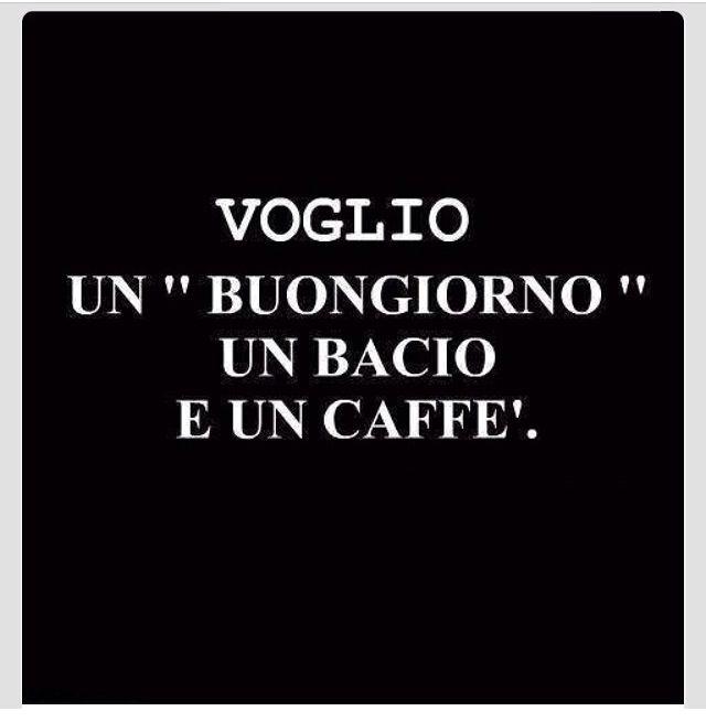 voglio un buongiorno, un bacio e und caffè. | ~Quotes ...