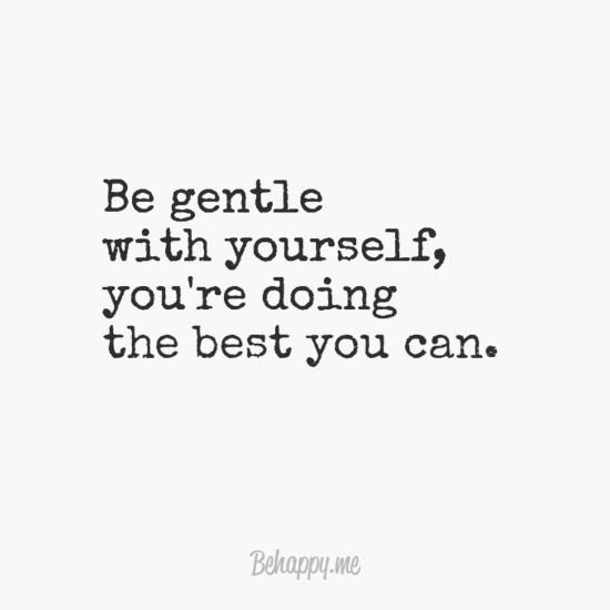 Be Gentle With Yourself Youre Doing The Best You Can Our Stuff