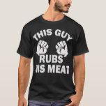This Guy Rubs His Meat Funny|BBQ|Party|Fourth Of J T-Shirt | Zazzle.com #papashirts