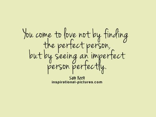Superb A Cute Quote About Loving An Imperfect Person Perfectly Find Some Body To  Love! Go