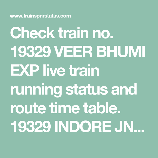 Check Train No 19329 Veer Bhumi Exp Live Train Running Status And Route Time Table 19329 Indore Jn Bg Udaipur Mail Ex Train Running Status Live Train Udaipur