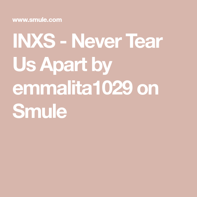INXS - Never Tear Us Apart By Emmalita1029 On Smule
