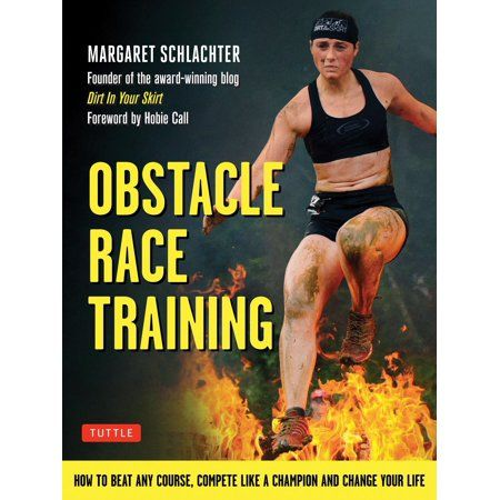 Obstacle Race Training : How to Beat Any Course, Compete Like a Champion and Change Your Life - Walmart.com