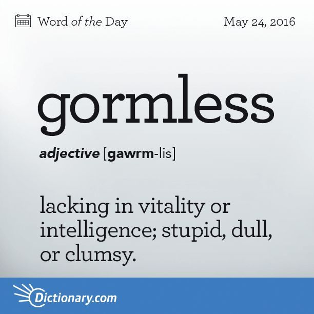 Dictionary\u0027s Word of the Day - gormless - Chiefly British