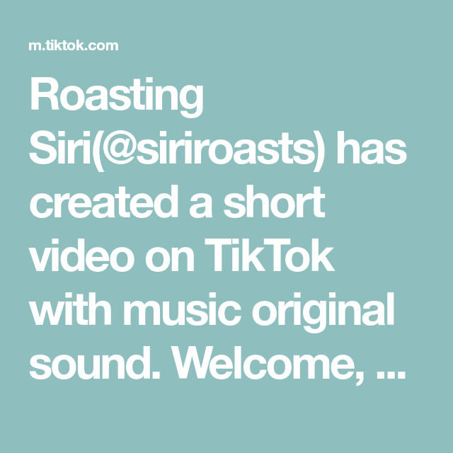 Roasting Siri Siriroasts Has Created A Short Video On Tiktok With Music Original Sound Welcome 50cent Siri Roastch The Originals Most Viral Videos Music