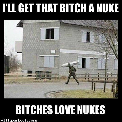 Get the bitch a nuke
