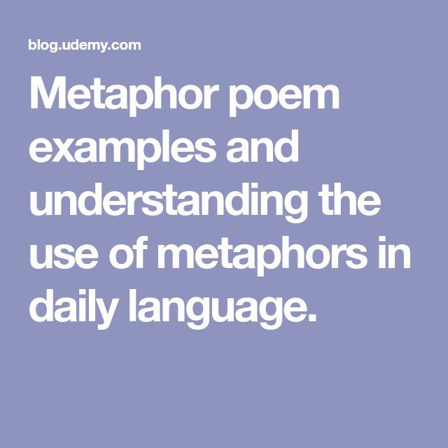 Metaphor Poem Examples And Understanding The Use Of Metaphors In